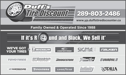 Duff's Tire Discount Ltd (905-853-1990) - Display Ad - 289-803-2486 www.yp.duffstirediscounter.ca Family Owned & Operated Since 1988 If it s R        und and Black, We Sell it WE VE GOT YOUR TIRES