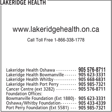 Lakeridge Health (905-576-8711) - Display Ad - www.lakeridgehealth.on.ca Call Toll Free 1-866-338-1778