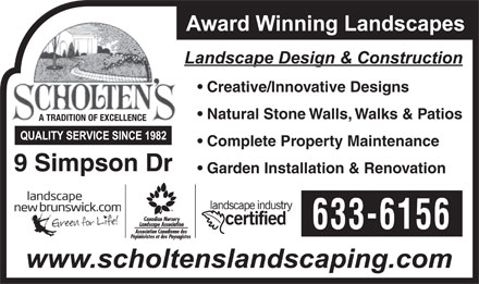 Scholten's Landscape Ltd (506-633-6156) - Annonce illustrée - Creative/Innovative Designs Natural Stone Walls, Walks & Patios A TRADITION OF EXCELLENCE Complete Property Maintenance 9 Simpson Dr Garden Installation & Renovation