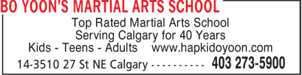 BO Yoon's Martial Arts School (403-273-5900) - Annonce illustrée - Kids - Teens - Adults www.hapkidoyoon.com Serving Calgary for 40 Years Top Rated Martial Arts School