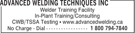 Advanced Welding Techniques Inc (1-800-794-7840) - Annonce illustrée - Welder Training Facility In-Plant Training/Consulting CWB/TSSA Testing • www.advancedwelding.ca
