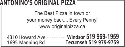 Antonino's Original Pizza (519-969-1959) - Annonce illustrée - The Best Pizza in town or your money back... Every Penny! www.originalpizza.ca