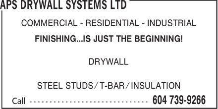 APS Drywall Systems Ltd (604-739-9266) - Annonce illustrée - COMMERCIAL - RESIDENTIAL - INDUSTRIAL FINISHING...IS JUST THE BEGINNING! DRYWALL STEEL STUDS / T-BAR / INSULATION