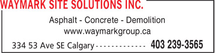 Waymark Site Solutions Inc (403-239-3565) - Display Ad - Asphalt - Concrete - Demolition www.waymarkgroup.ca
