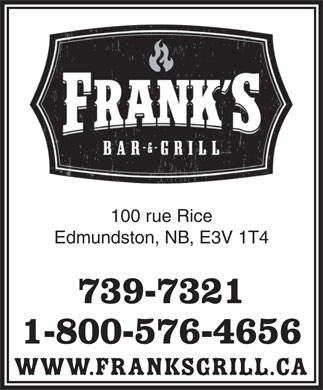 Frank's Bar & Grill (506-739-7321) - Annonce illustrée - 100 rue Rice Edmundston, NB, E3V 1T4 739-7321 1-800-576-4656 www.franksgrill.ca