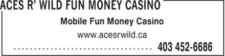 Aces R' Wild Fun Money Casino (403-452-6686) - Display Ad - Mobile Fun Money Casino www.acesrwild.ca Mobile Fun Money Casino www.acesrwild.ca