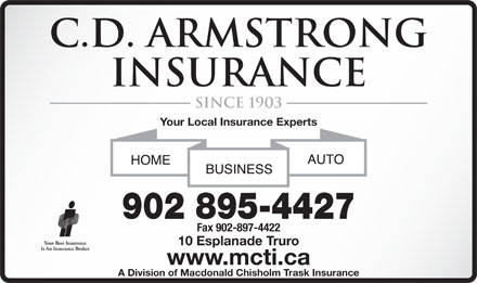 Armstrong C D Insurance (902-895-4427) - Annonce illustrée - C.D. Armstrong Insurance since 1903 Your Local Insurance Experts 902 895-4427 Fax 902-897-4422 10 Esplanade Truro www.mcti.ca A Division of Macdonald Chisholm Trask Insurance