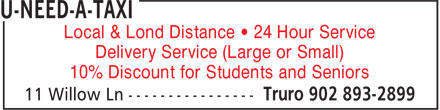 U-Need-A-Taxi (902-893-2899) - Annonce illustrée - Local & Lond Distance • 24 Hour Service Delivery Service (Large or Small) 10% Discount for Students and Seniors