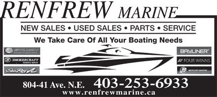 Renfrew Marine (403-253-6933) - Display Ad - We Take Care Of All Your Boating Needs 804-41 Ave. N.E. 403-253-6933 www.renfrewmarine.ca RENFREW MARINE NEW SALES   USED SALES   PARTS   SERVICE
