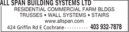 All Span Building Systems Ltd (403-932-7878) - Display Ad - RESIDENTIAL COMMERCIAL FARM BLDGS TRUSSES • WALL SYSTEMS • STAIRS www.allspan.com RESIDENTIAL COMMERCIAL FARM BLDGS TRUSSES • WALL SYSTEMS • STAIRS www.allspan.com