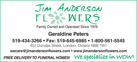 Anderson Jim Flowers Ltd (226-270-2806) - Annonce illustrée - Geraldine Peters 519-434-3266   Fax: 519-645-6985   1-800-561-5545 451 Dundas Street, London, Ontario N6B 1W1 FREE DELIVERY TO FUNERAL HOMES!