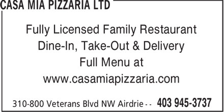 Casa Mia Pizzaria Ltd (403-945-3737) - Annonce illustrée - Fully Licensed Family Restaurant Dine-In, Take-Out & Delivery Full Menu at www.casamiapizzaria.com Fully Licensed Family Restaurant Dine-In, Take-Out & Delivery Full Menu at www.casamiapizzaria.com