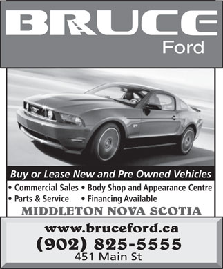 Bruce Ford Sales Limited (902-825-5555) - Display Ad - 451 Main St Buy or Lease New and Pre Owned Vehicles Commercial Sales Body Shop and Appearance Centre Parts & Service Financing Available MIDDLETON NOVA SCOTIA www.bruceford.ca (902) 825-5555