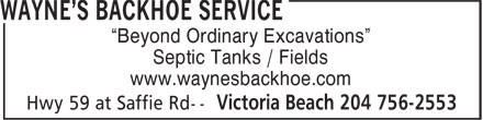 "Wayne's Backhoe Service (204-756-2553) - Annonce illustrée - ""Beyond Ordinary Excavations"" Septic Tanks / Fields www.waynesbackhoe.com ""Beyond Ordinary Excavations"" Septic Tanks / Fields www.waynesbackhoe.com"