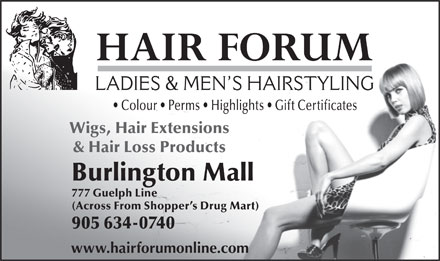 Hair Forum (905-634-0740) - Display Ad - Colour   Perms   Highlights   Gift Certificates Wigs, Hair Extensions & Hair Loss Products Burlington Mall 777 Guelph Line (Across From Shopper s Drug Mart) 905 634-0740 www.hairforumonline.com