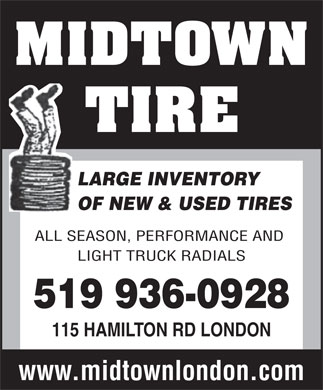 Midtown Tire (519-936-0928) - Display Ad - LARGE INVENTORY OF NEW & USED TIRES ALL SEASON, PERFORMANCE AND LIGHT TRUCK RADIALS 519 936-0928 115 HAMILTON RD LONDON www.midtownlondon.com