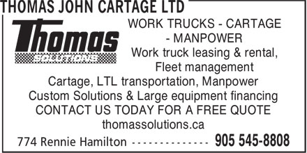 Thomas John Cartage Ltd (905-545-8808) - Annonce illustrée - Cartage, LTL transportation, Manpower Custom Solutions & Large equipment financing CONTACT US TODAY FOR A FREE QUOTE thomassolutions.ca WORK TRUCKS - CARTAGE - MANPOWER Work truck leasing & rental, Fleet management