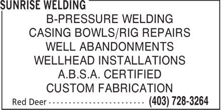 Sunrise Welding (403-728-3264) - Annonce illustrée - CASING BOWLS/RIG REPAIRS WELL ABANDONMENTS WELLHEAD INSTALLATIONS A.B.S.A. CERTIFIED CUSTOM FABRICATION B-PRESSURE WELDING