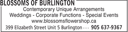 Blossoms Of Burlington (289-348-1047) - Display Ad - Contemporary Unique Arrangements Weddings - Corporate Functions - Special Events www.blossomsflowershop.ca