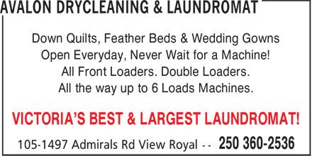 Avalon Drycleaning & Laundromat (250-360-2536) - Annonce illustrée - Down Quilts, Feather Beds & Wedding Gowns Open Everyday, Never Wait for a Machine! All Front Loaders. Double Loaders. All the way up to 6 Loads Machines. VICTORIA'S BEST & LARGEST LAUNDROMAT!