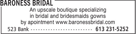 Baroness Bridal Boutique And Evening Wear (613-702-5620) - Display Ad - An upscale boutique specializing by apointment www.baronessbridal.com An upscale boutique specializing in bridal and bridesmaids gowns by apointment www.baronessbridal.com in bridal and bridesmaids gowns