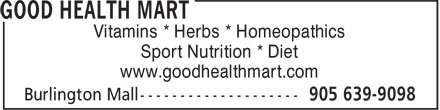 Good Health Mart (905-639-9098) - Annonce illustrée - Vitamins * Herbs * Homeopathics Sport Nutrition * Diet www.goodhealthmart.com Vitamins * Herbs * Homeopathics Sport Nutrition * Diet www.goodhealthmart.com