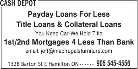 Cash Depot (905-545-1556) - Annonce illustrée - Payday Loans For Less Title Loans & Collateral Loans You Keep Car-We Hold Title 1st/2nd Mortgages 4 Less Than Bank Payday Loans For Less Title Loans & Collateral Loans You Keep Car-We Hold Title 1st/2nd Mortgages 4 Less Than Bank