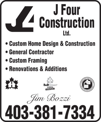 J Four Construction Ltd (403-381-7334) - Annonce illustrée - J Four Construction Ltd. Custom Home Design & Construction General Contractor Custom Framing Renovations & Additions Jim Bozzi 403-381-7334