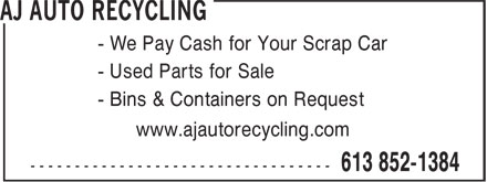 AJ AUTO RECYCLING (613-852-1384) - Annonce illustrée - - We Pay Cash for Your Scrap Car - Used Parts for Sale - Bins & Containers on Request www.ajautorecycling.com