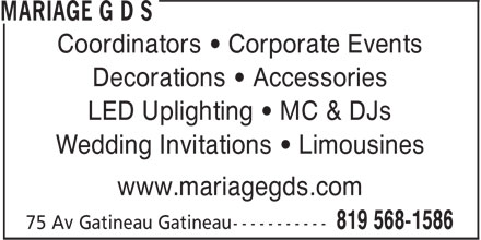 Mariage G D S (819-568-1586) - Display Ad - Coordinators • Corporate Events Decorations • Accessories LED Uplighting • MC & DJs Wedding Invitations • Limousines www.mariagegds.com