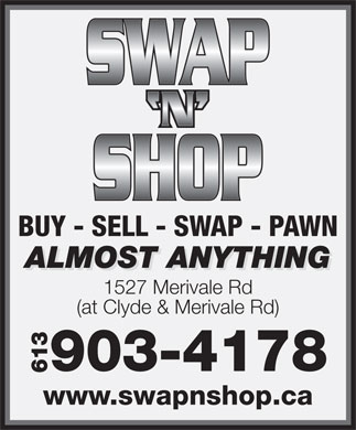 Swap N Shop (613-225-0900) - Annonce illustrée - BUY - SELL - SWAP - PAWN ALMOST ANYTHING 1527 Merivale Rd (at Clyde & Merivale Rd) 903-4178 613 www.swapnshop.ca