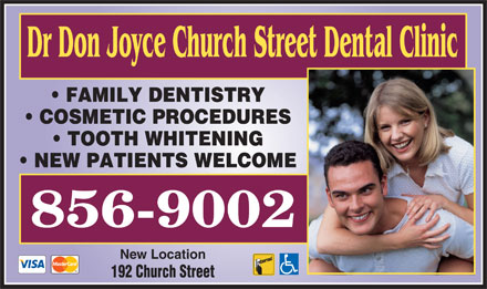 Dr Don Joyce (506-800-1978) - Annonce illustrée - Dr Don Joyce Church Street Dental Clinic FAMILY DENTISTRY COSMETIC PROCEDURES TOOTH WHITENING NEW PATIENTS WELCOME New Location 192 Church Street Dr Don Joyce Church Street Dental Clinic FAMILY DENTISTRY COSMETIC PROCEDURES TOOTH WHITENING NEW PATIENTS WELCOME New Location 192 Church Street