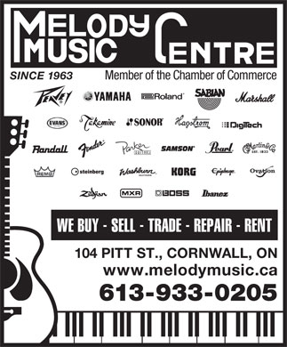 Melody Music Centre (613-933-0205) - Display Ad - 104 PITT ST., CORNWALL, ON www.melodymusic.ca 613-933-0205 SINCE 1963 Member of the Chamber of Commerce WE BUY - SELL - TRADE - REPAIR - RENT