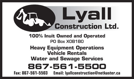 Lyall Construction Ltd (867-561-5500) - Annonce illustrée - Lyall Construction Ltd. 100% Inuit Owned and Operated PO Box X0B1B0 Heavy Equipment Operations Vehicle Rentals Water and Sewage Services 867-561-5500