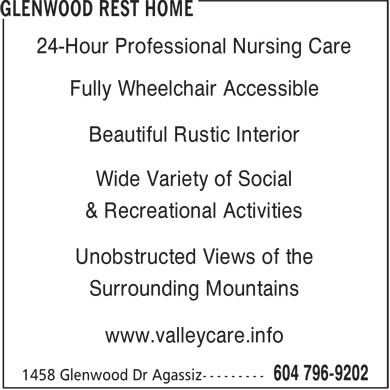 Glenwood Rest Home (604-796-9202) - Display Ad - Wide Variety of Social 24-Hour Professional Nursing Care Fully Wheelchair Accessible & Recreational Activities Unobstructed Views of the Surrounding Mountains www.valleycare.info Beautiful Rustic Interior