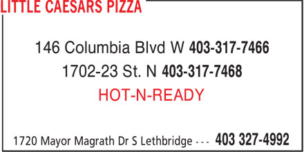 Little Caesars (403-327-4992) - Annonce illustrée - 146 Columbia Blvd W 403-317-7466 1702-23 St. N 403-317-7468 HOT-N-READY