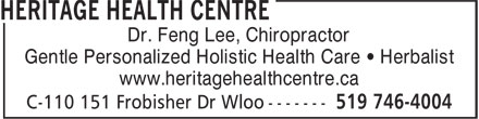Heritage Health Centre (519-746-4004) - Display Ad - Dr. Feng Lee, Chiropractor Gentle Personalized Holistic Health Care • Herbalist www.heritagehealthcentre.ca