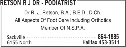 Retson R J Dr - Podiatrist (902-864-1885) - Annonce illustrée - Dr R. J. Retson, B.A., B.E.D., D.Ch. All Aspects Of Foot Care Including Orthotics Member Of N.S.P.A.