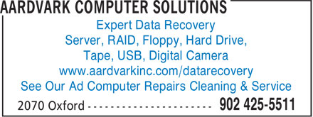 Aardvark Computer Solutions (902-425-5511) - Annonce illustrée - Expert Data Recovery Server, RAID, Floppy, Hard Drive, Tape, USB, Digital Camera www.aardvarkinc.com/datarecovery See Our Ad Computer Repairs Cleaning & Service