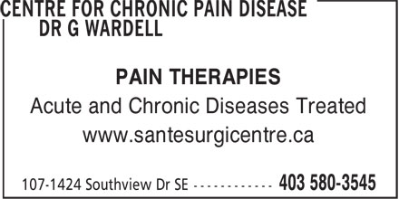 Centre For Chronic Pain Disease Dr G Wardell (403-580-3545) - Display Ad - Acute and Chronic Diseases Treated PAIN THERAPIES www.santesurgicentre.ca