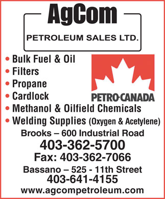 AgCom Petroleum Sales Ltd (403-794-9010) - Annonce illustrée - Filters Propane Cardlock Methanol & Oilfield Chemicals Welding Supplies (Oxygen & Acetylene) Brooks - 600 Industrial Road 403-362-5700 Fax: 403-362-7066 Bassano - 525 - 11th Street 403-641-4155 www.agcompetroleum.com Bulk Fuel & Oil