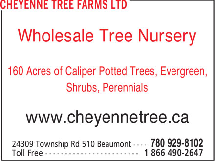 Cheyenne Tree Farms Ltd (780-929-8102) - Annonce illustrée - Wholesale Tree Nursery 160 Acres of Caliper Potted Trees, Evergreen, Shrubs, Perennials www.cheyennetree.ca