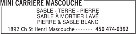 Mini Carrière Mascouche (450-474-0392) - Display Ad - SABLE - TERRE - PIERRE SABLE À MORTIER LAVÉ PIERRE & SABLE BLANC SABLE - TERRE - PIERRE SABLE À MORTIER LAVÉ PIERRE & SABLE BLANC