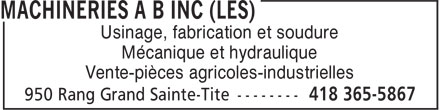 Machineries A B inc (Les) (418-365-5867) - Display Ad - Usinage, fabrication et soudure Mécanique et hydraulique Vente-pièces agricoles-industrielles