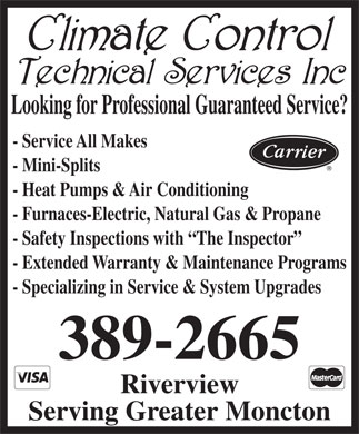 Climate Control Technical Services Inc (506-389-2665) - Display Ad - - Service All Makes - Mini-Splits - Heat Pumps & Air Conditioning - Furnaces-Electric, Natural Gas & Propane - Safety Inspections with  The Inspector - Extended Warranty & Maintenance Programs - Specializing in Service & System Upgrades 389-2665 Riverview Serving Greater Moncton Looking for Professional Guaranteed Service? Looking for Professional Guaranteed Service? - Service All Makes - Mini-Splits - Heat Pumps & Air Conditioning - Furnaces-Electric, Natural Gas & Propane - Safety Inspections with  The Inspector - Extended Warranty & Maintenance Programs - Specializing in Service & System Upgrades 389-2665 Riverview Serving Greater Moncton