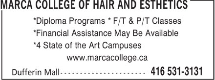 Marca College Of Hair And Esthetics (416-531-3131) - Annonce illustrée - *Diploma Programs * F/T & P/T Classes *Financial Assistance May Be Available *4 State of the Art Campuses www.marcacollege.ca *Diploma Programs * F/T & P/T Classes *Financial Assistance May Be Available *4 State of the Art Campuses www.marcacollege.ca